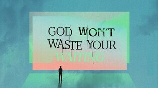 God Won't Waste Your Waiting